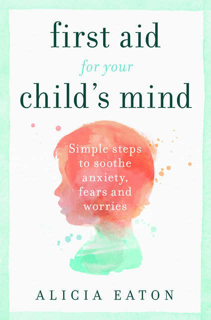 First Aid for your Child's Mind, Alicia Eaton