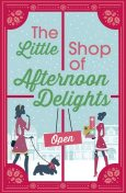 The Little Shop of Afternoon Delights, Nikki Moore, Zara Stoneley, Kathy Jay, Jane Linfoot, Sue Fortin, Sarah Lefebve
