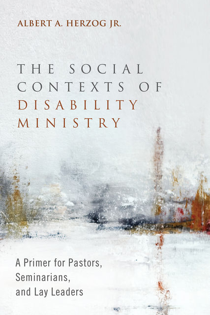 The Social Contexts of Disability Ministry, Albert A. Herzog