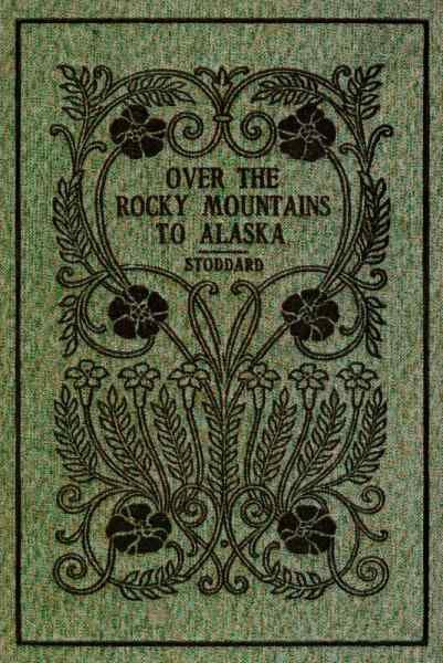 Over the Rocky Mountains to Alaska, Charles Warren Stoddard