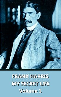 My Life and Loves (Vol I), Frank Harris