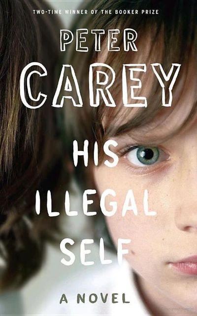 His Illegal Self, Peter Carey