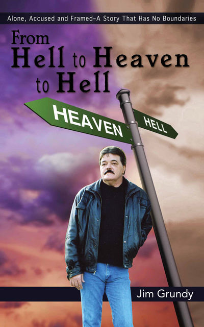 From Hell to Heaven to Hell, Jim Grundy