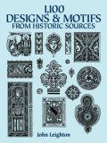 1,100 Designs and Motifs from Historic Sources, John Leighton