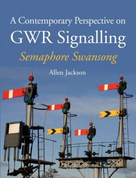 Contemporary Perspective on GWR Signalling, Allen Jackson