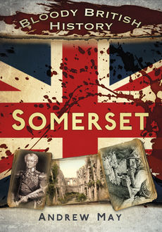 Bloody British History: Somerset, Andrew May