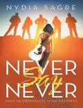 Never Say Never: From the Orphanage to the Grammys, Nydia Sagre