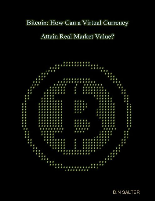 Bitcoin: How Can a Virtual Currency Attain Real Market Value, D.N. Salter