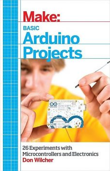 Make: Basic Arduino Projects, Don Wilcher