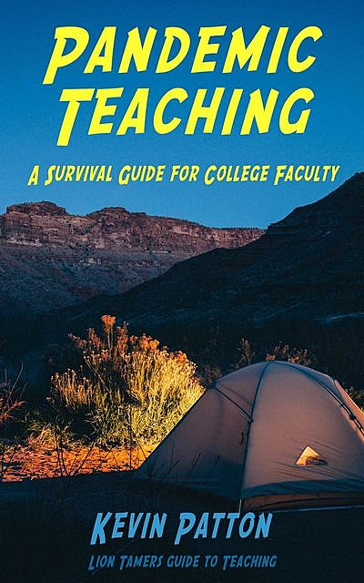 Pandemic Teaching: A Survival Guide for College Faculty (Lion Tamers Guide to Teaching, #1), Kevin Patton