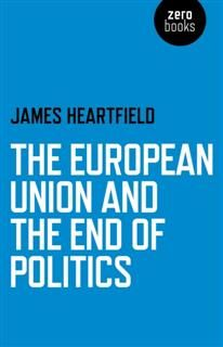 European Union and the End of Politics, James Heartfield