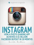 Instagram: How a Photo-Sharing App Achieved a $1 Billion Facebook Buyout in 18 Months, Sarita Harbour