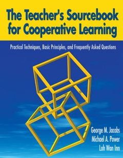 The Teacher's Sourcebook for Cooperative Learning, George Jacobs, Michael A Power, Wann Inn Loh