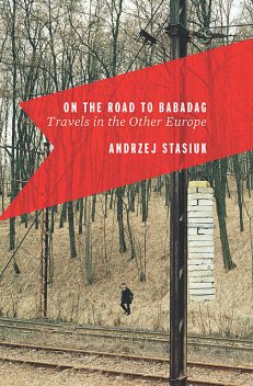 On the Road to Babadag, Andrzej Stasiuk
