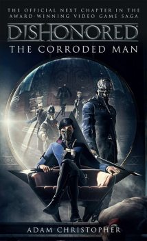 Dishonored: The Corroded Man, Adam Christopher