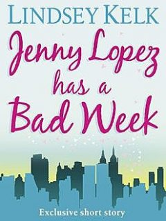 JENNY LOPEZ HAS A BAD WEEK, Lindsey Kelk