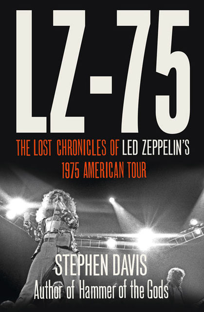 LZ-'75: Across America with Led Zeppelin, Stephen Davis