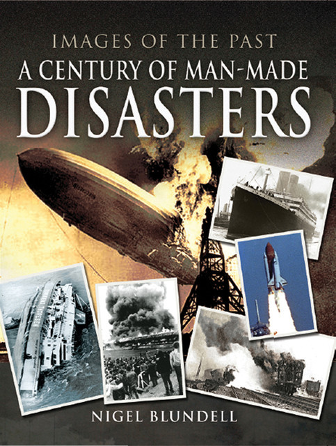 A Century of Man-Made Disasters, Nigel Blundell