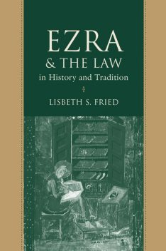Ezra and the Law in History and Tradition, Lisbeth S.Fried