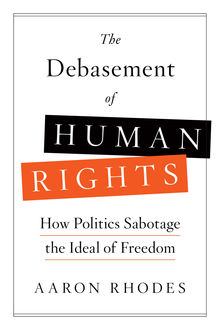 The Debasement of Human Rights, Aaron Rhodes