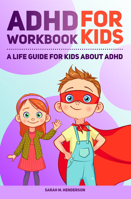 ADHD Workbook for Kids, Sarah M. Henderson Ph.D.