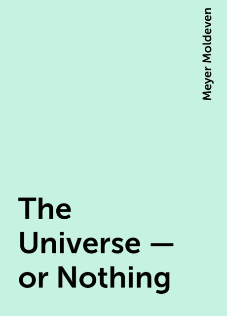 The Universe — or Nothing, Meyer Moldeven