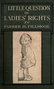 A Little Question in Ladies' Rights, Parker Fillmore