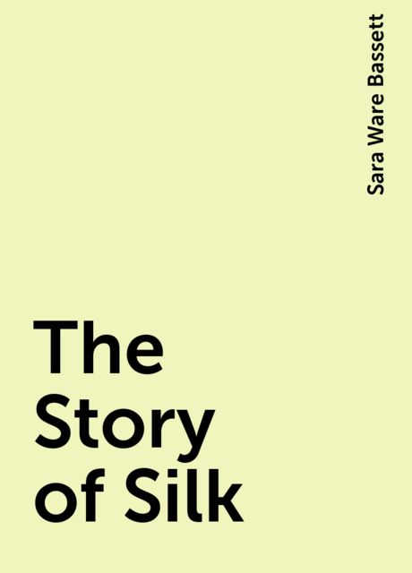 The Story of Silk, Sara Ware Bassett