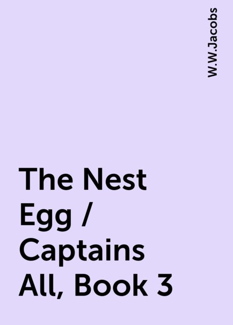 The Nest Egg / Captains All, Book 3, W.W.Jacobs