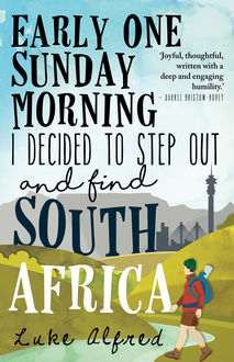 Early One Sunday Morning I Decided to Step out and Find South Africa, Luke Alfred