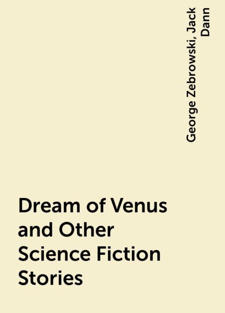 Dream of Venus and Other Science Fiction Stories, George Zebrowski, Jack Dann