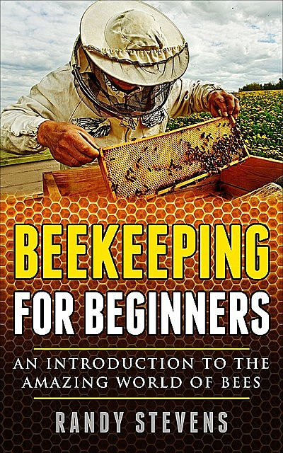 Beekeeping for Beginners, Randy Stevens