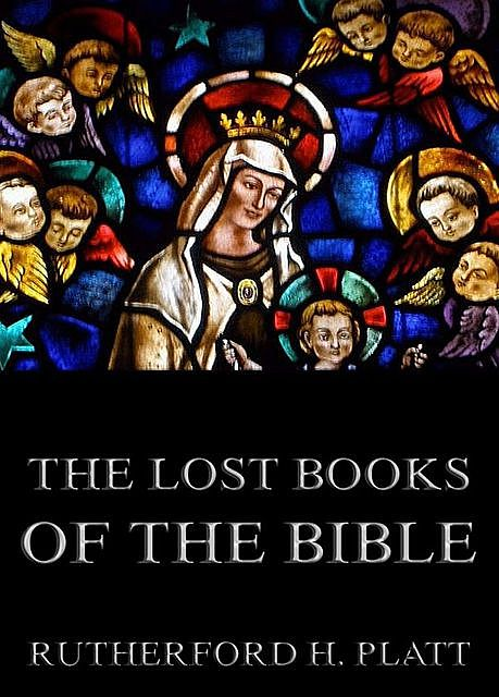The Lost Books Of The Bible, Rutherford Platt