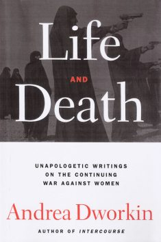 Life And Death, Andrea Dworkin
