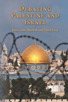 Debating Palestine and Israel, Dan Cohn-Sherbok, Mary Grey
