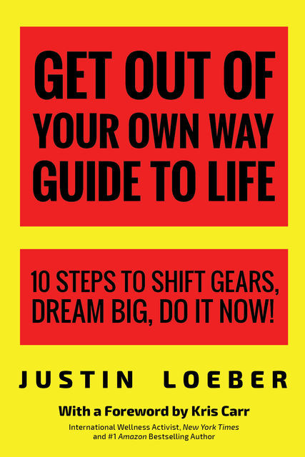 Get Out of Your Own Way Guide to Life, Justin Loeber