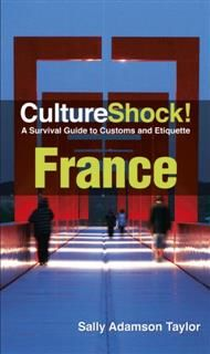 CultureShock! France. A Survival Guide to Customs and Etiquette, Sally Adamson Taylor