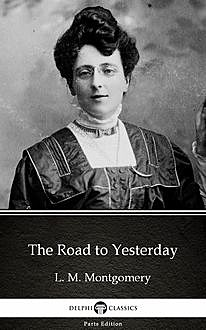 The Road to Yesterday by L. M. Montgomery (Illustrated),