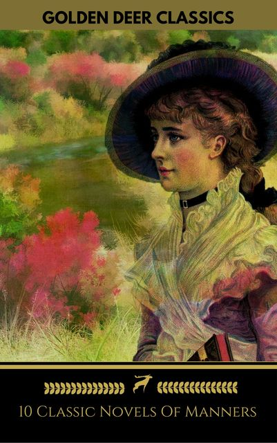10 Classic Novels Of Manners You Should Read (Golden Deer Classics), Guy de Maupassant, Leo Tolstoy, Jane Austen, Thomas Hardy, Gustave Flaubert, William Makepeace Thackeray, Edith Wharton, Golden Deer Classics