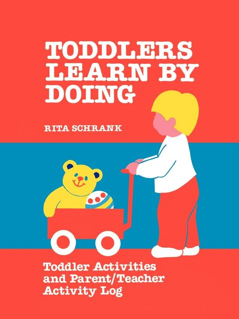Toddlers Learn by Doing, Rita Schrank
