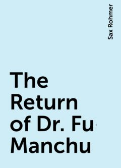 The Return of Dr. Fu-Manchu, Sax Rohmer