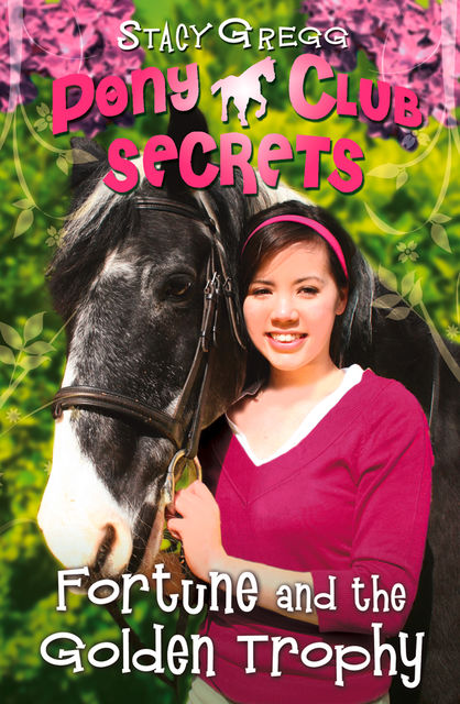 Fortune and the Golden Trophy (Pony Club Secrets, Book 7), Stacy Gregg
