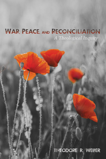 War, Peace, and Reconciliation, Theodore R. Weber