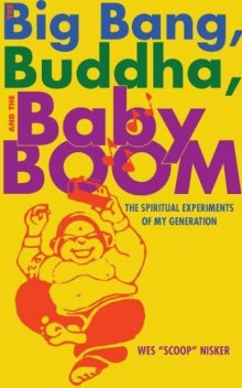 """The Big Bang, the Buddha, and the Baby Boom, Wes """"Scoop"""" Nisker"""