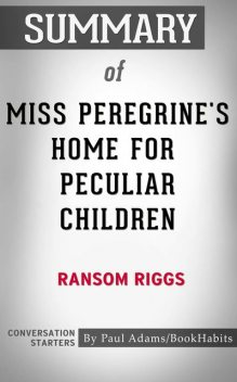 Summary of Miss Peregrine's Home for Peculiar Children, Paul Adams