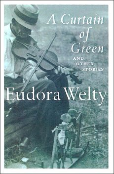 A Curtain of Green, Eudora Welty