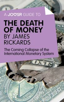 A Joosr Guide to… The Death of Money by James Rickards, Joosr