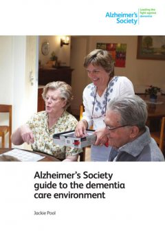 Alzheimer's Society guide to the dementia care environment, Jackie Pool
