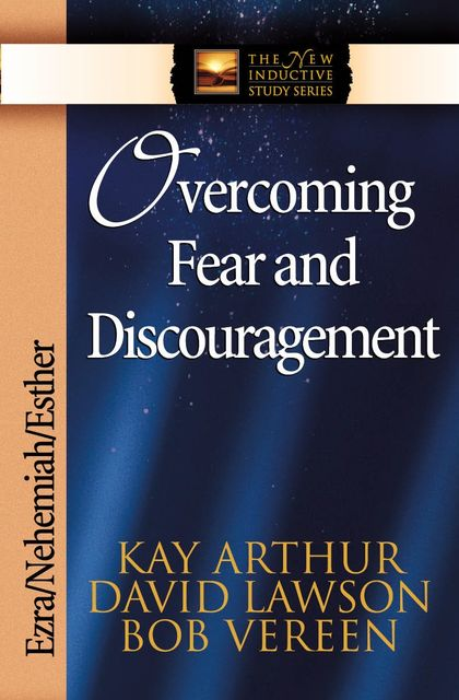 Overcoming Fear and Discouragement, David Lawson, Kay Arthur, Bob Vereen