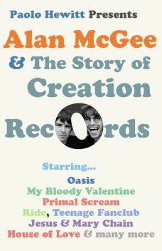 Alan McGee and The Story of Creation Records, Paolo Hewitt